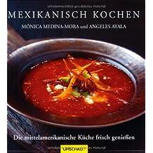 Mexikanisch kochen: Die mittelamerikanische Küche frisch genießen