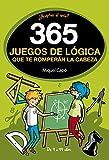 365 juegos de lógica que te romperán la cabeza (No ficción...