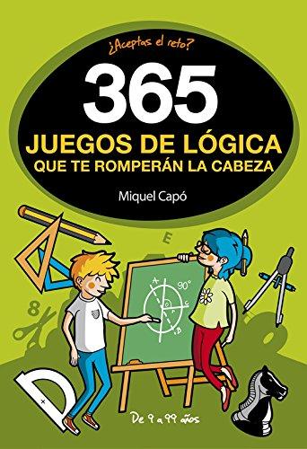 365 juegos de lógica que te romperán la cabeza (No ficción ilustrados) por Miquel Capó