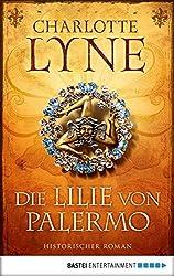 Die Lilie von Palermo: Historischer Roman