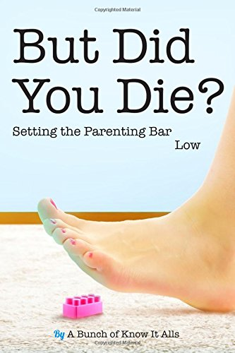 But Did You Die?: Setting the Parenting Bar Low: Volume 5 (I Just Want to Pee Alone)