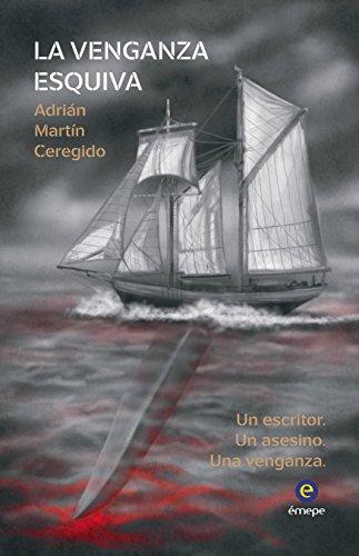 La venganza esquiva: Un escritor. Un asesino. Una venganza. por Adrián Martín Ceregido