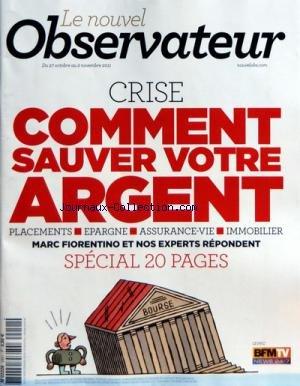 NOUVEL OBSERVATEUR (LE) [No 2451] du 27/10/2011 - CRISE - COMMENT SAUVER VOTRE ARGENT - MARC FIORENTINO ET NOS EXPERTS REPONDENT par Collectif