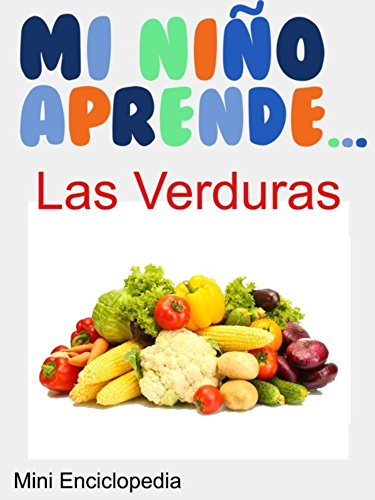 Mi Nino Aprende Las Verduras: Mini Enciclopedias Las Verduras por Colette Sagan