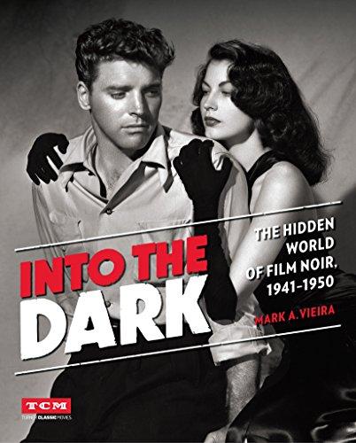 Into The Dark (turner Classic Movies): The Hidden World Of Film Noir, 1941-1950 por Mark A. Vieira epub