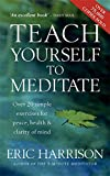 Teach Yourself to Meditate: Over 20 Exercises for Peace, Health and Clarity of Mind
