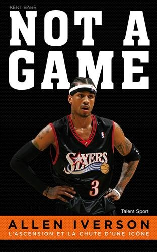 Allen Iverson, NOT A GAME: L'ascension et la chute d'une icône par Kent Babb