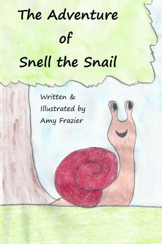 The Adventure of Snell the Snail: Children's story about overcoming differences by Amy Frazier (2015-05-04)