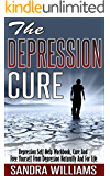 The Depression Cure: Depression Self Help Workbook, Cure And Free Yourself From Depression Naturally And For Life (Depression And Social Anxiety Kindle ... And Solutions Book 1) (English Edition)