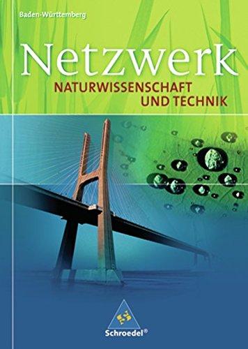 Netzwerk Naturwissenschaft und Technik. Ausgabe 2005 für Baden-Württemberg: Netzwerk Naturwissenschaft und Technik - Ausgabe 2007 für Baden-Württemberg: Schülerband 8 - 10