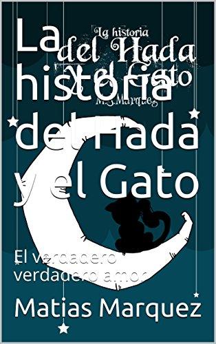 La historia del Hada y el Gato: El verdadero verdadero amor por Matias Marquez