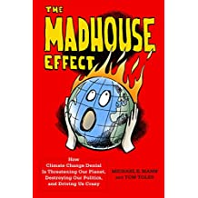 The Madhouse Effect: How Climate Change Denial Is Threatening Our Planet, Destroying Our Politics, and Driving Us Crazy (English Edition)