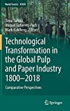 Technological Transformation in the Global Pulp and Paper Industry 1800–2018: Comparative Perspectives (World Forests, Band 23)