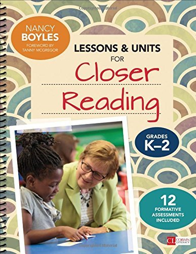 Lessons and Units for Closer Reading, Grades K-2: Ready-to-Go Resources and Assessment Tools Galore (Corwin Literacy) by Nancy Boyles (2016-03-07)