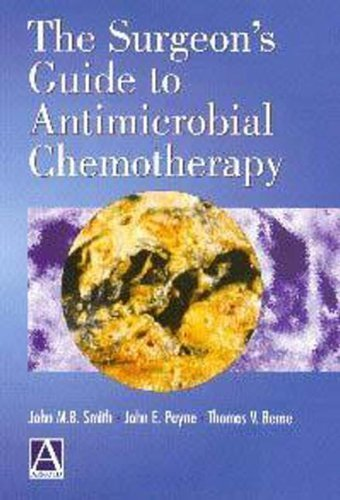 The Surgeon's Guide to Antimicrobial Chemotherapy 1st edition by Smith, John, Berne, Thomas, Payne, John (2000) Paperback
