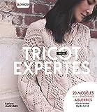 Tricot spécial expertes : 20 modèles pour les tricoteuses aguerries, pour femme du 34 au 48...