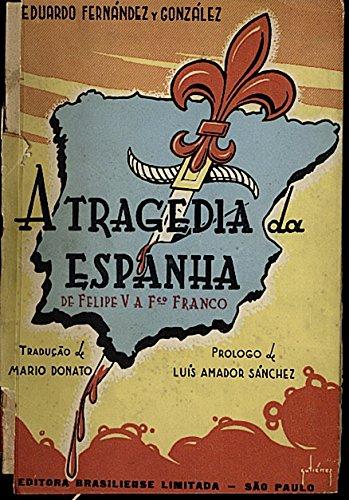 A TRAGEDIA DA ESPANHA. (DE FELIPE V A FRANCISCO FRANCO).