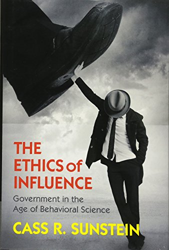 The Ethics of Influence: Government in the Age of Behavioral Science (Cambridge Studies in Economics, Choice, and Society) por Cass R. Sunstein
