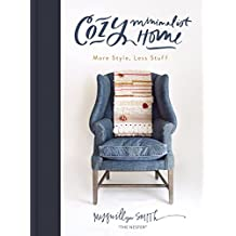 Cozy Minimalist Home: More Style, Less Stuff (English Edition)