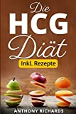 Die HCG Diät inkl. Rezepte: Das Erfolgsrezept der Reichen und Schönen. Schlank und Fit mit der beliebtesten Stoffwechselkur Abnehmen und Fett ... Abnehmen Urlaubsfigur bekommen, Band 1)