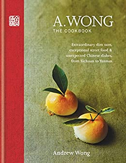 El libro de Andrew Wong: A. Wong – The Cookbook: Extraordinary dim sum, exceptional street food & unexpected Chinese dishes from Sichuan to Yunnan