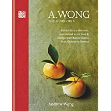 A. Wong – The Cookbook: Extraordinary dim sum, exceptional street food & unexpected Chinese dishes from Sichuan to Yunnan (English Edition)