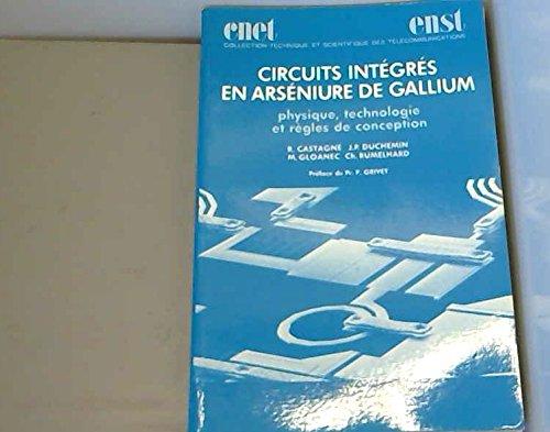 CIRCUITS INTEGRES EN ARSENIURE DE GALLIUM. Physique, technologie et règles de conception par René Castagné