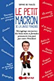Le petit Macron de la langue française : Décryptage savoureux des bons mots et formules prononcés (ou pas) par notre Président