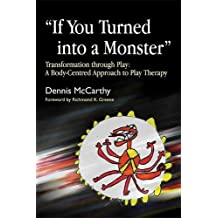 If You Turned into a Monster: Transformation through Play: A Body-Centred Approach to Play Therapy
