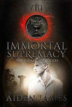 Immortal Supremacy (The Judas Chronicles Book 8) by [James, Aiden]