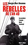 Les rebelles de l'an 40 : Les premiers Français libres racontent par Benamou