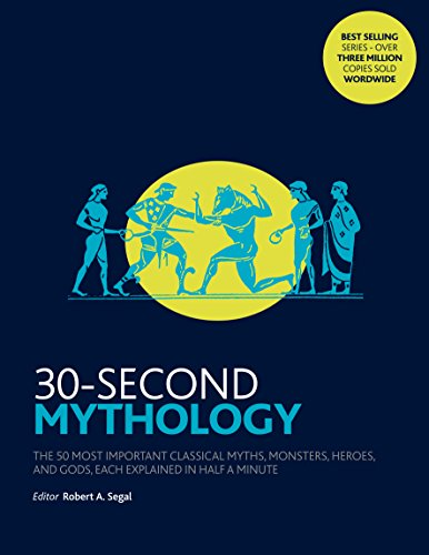 30 Second Mythology : The 50 most important classical gods and goddesses, heroes and monsters, myths and legacies, each explained in half a minute par Robert A. Segal