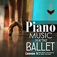 Piano Music for the Ballet Lesson 5: Best Movie Sountracks for Barre Exercises