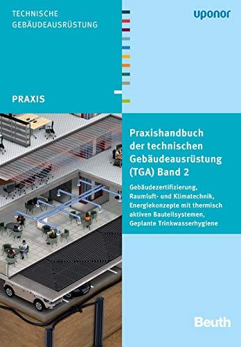 Praxishandbuch der technischen Gebäudeausrüstung (TGA): Band 2: Gebäudezertifizierung, Raumluft- und Klimatechnik, Energiekonzepte mit thermisch aktiven ... Geplante Trinkwasserhygiene (Beuth Praxis)