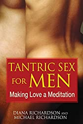 Tantric Sex for Men: Making Love a Meditation (English Edition)