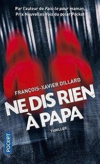 Ne dis rien à papa par François-Xavier Dillard
