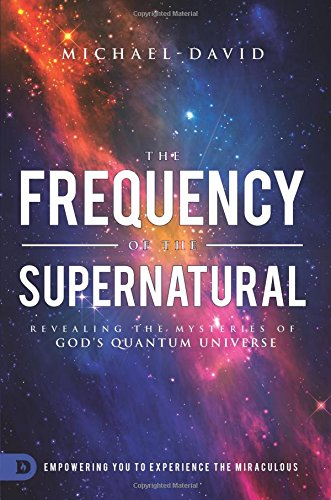 The Frequency of the Supernatural: Revealing the Mysteries of God?s Quantum Universe - Koevering Van