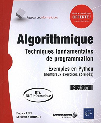 Algorithmique - Techniques fondamentales de programmation - Exemples en Python (nombreux exercices corrigés) - BTS, DUT informatique (2e édition)