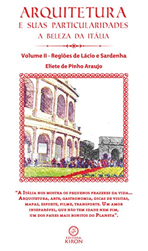 Arquitetura e suas particularidades - a beleza da Itália - Volume 2: Regiões de Lácio e Sardenha (Portuguese Edition) por Eliete Pinho Araujo