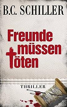 Freunde müssen töten - Thriller (Chefinspektor Tony Braun 2) von [Schiller, B.C.]