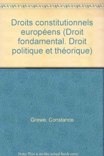 Droits constitutionnels européens (Droit fondamental. Droit politique et théorique) par Constance Grewe