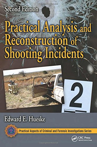 Practical Analysis and Reconstruction of Shooting Incidents (CRC Series in Practical Aspects of Criminal and Forensic Investigations) -