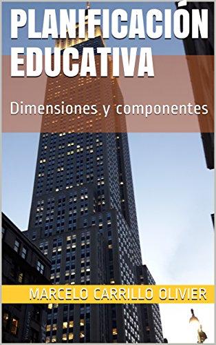 Planificación Educativa: Dimensiones y componentes por Marcelo Carrillo Olivier