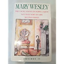 """Mary Wesley Omnibus: Vol Ii: The Vacillations Of Poppy Carew / Not That Sort Of Girl / Second: """"Vacillations of Poppy Carew"""", """"Not That Sort of Girl"""", """"Second Fiddle"""""""