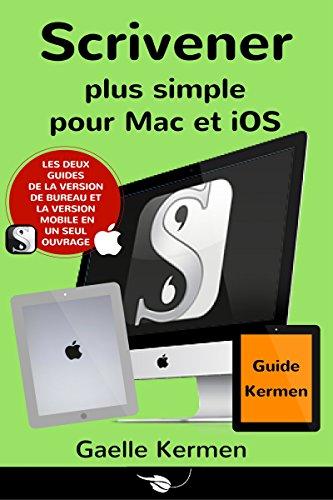 Scrivener plus simple pour Mac et iOS: coffret de deux guides pratiques francophones (Collection Pratique Guide Kermen t. 4) par Gaelle Kermen