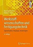 Werkstoffwissenschaften und Fertigungstechnik: Eigenschaften, Vorgänge, Technologien (Springer-Lehrbuch)