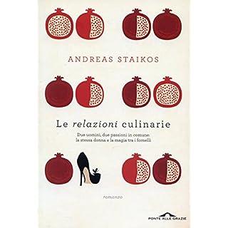 Le relazioni culinarie: Due uomini, due passioni in comune: la stessa donna e la magia tra i fornelli (Italian Edition)