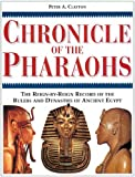 Chronicle of the Pharaohs: The Reign-by-Reign Records of the Rulers and Dynasties of Ancient Egypt (Chronicles)
