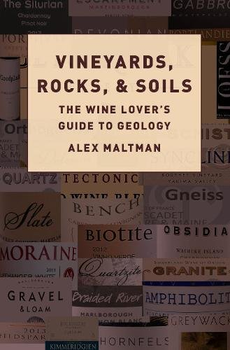 Vineyards, Rocks, and Soils: The Wine Lover's Guide to Geology por Alex Maltman