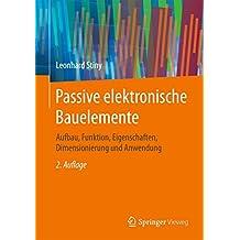 Passive elektronische Bauelemente: Aufbau, Funktion, Eigenschaften, Dimensionierung und Anwendung